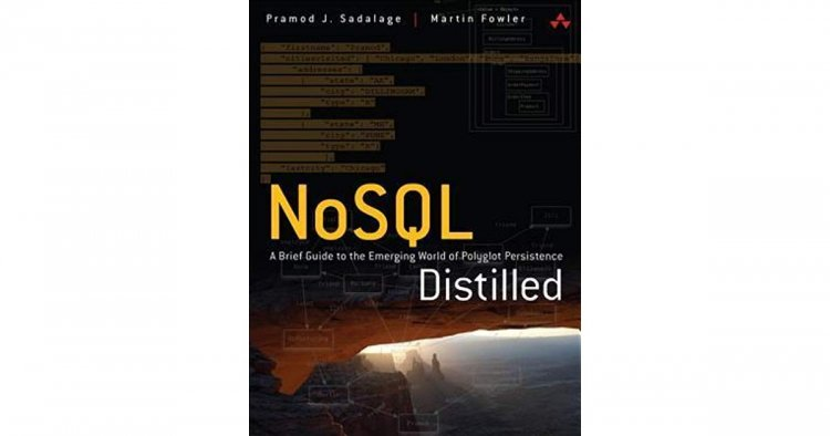 Pramod J. Sadalage, Martin Fowler, NoSQL Distilled: A Brief Guide to the Emerging World of Polyglot Persistence